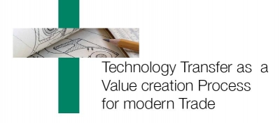 Technology Transfer as a Value creation Process for modern Trade