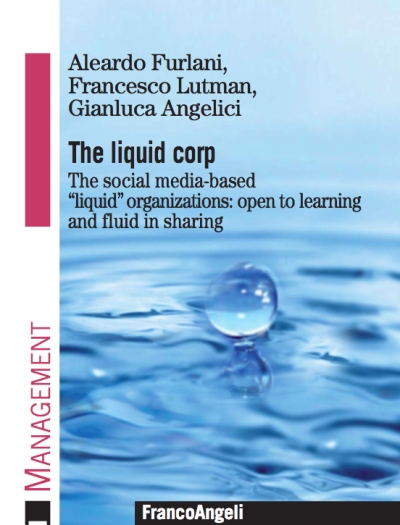 "The Liquid Corporation - The social media-based ""liquid"" organizations: open to learning and fluid in sharing."